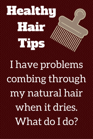 I have problems combing through my natural hair when it dries. What do I do_